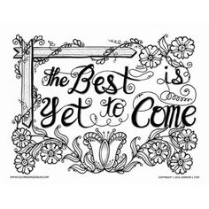 """""""The Best is Yet to Come"""" Floral Coloring Page"""