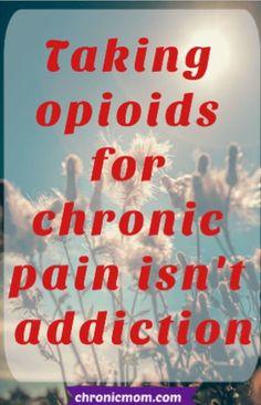 Takings opioids for chronic pain isn't addiction Fibromyalgia Pain, Chronic Migraines, Chronic Illness, Chronic Pain, Endometriosis, Rheumatoid Arthritis, Addiction Quotes, Addiction Recovery, Addiction Therapy