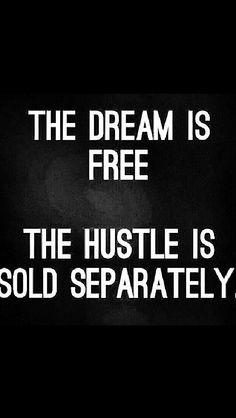 The Dream is free. The Hustle is sold separately...