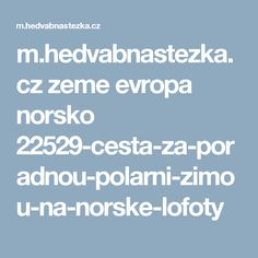 m.hedvabnastezka.cz zeme evropa norsko 22529-cesta-za-poradnou-polarni-zimou-na-norske-lofoty