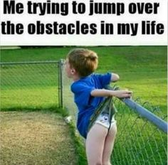 me trying to jump over the obstacles in my life meme - Google Search