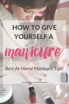 How to Give Yourself a Manicure - Best At-Home Manicure Tips, on Coming Up Roses