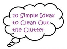 Got Clutter? 10 Simple Ideas to Clean Out the Clutter