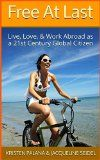 Free Kindle Book -   Free At Last: Live, Love, and Work Abroad as a 21st Century Global Citizen Check more at http://www.free-kindle-books-4u.com/travelfree-free-at-last-live-love-and-work-abroad-as-a-21st-century-global-citizen/