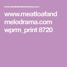 www.meatloafandmelodrama.com wprm_print 8720
