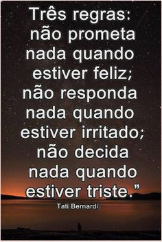 três regras: não prometa nada quando estiver feliz; não responda nada quando estiver irritado; não decida nada quando estiver triste.