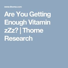 Are You Getting Enough Vitamin zZz? | Thorne Research