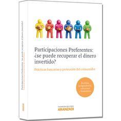 Participaciones preferentes : ¿se puede recuperar el dinero invertido?  Aranzadi, 2012.