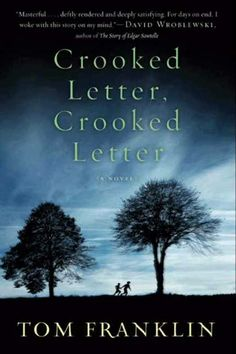 Crooked Letter, Crooked Letter ** by Tom Franklin