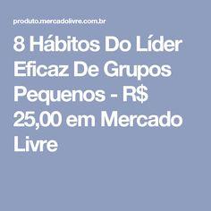 8 Hábitos Do Líder Eficaz De Grupos Pequenos - R$ 25,00 em Mercado Livre