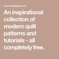 An inspirational collection of modern quilt patterns and tutorials - all completely free.