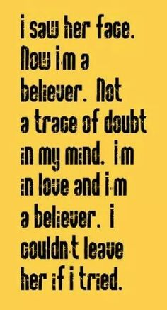 lyrics from 'I'm A Believer' sung & written by Neil Diamond & also The Monkees