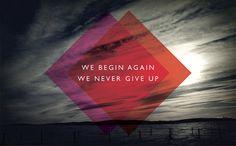 We Begin Again We Never