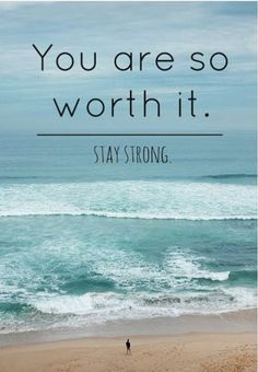 You are so worth it Stay strong | Inspirational Quotes
