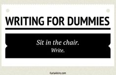 """""""Writing for Dummies: Sit in the chair. Write."""" - Unknown #quotes #writing *"""
