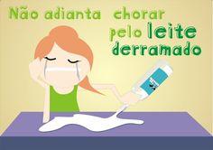 Não adianta chorar pelo leite derramado