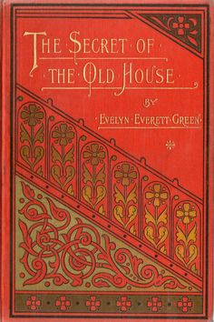 The Secret of the Old House by Evelyn Evertt Green 1890. Pinning for the cover but also for a handquilting/embroidery design possibility.