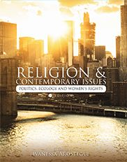 """""""Religion and Contemporary Issues: Politics, Ecology, and Women's Rights""""  Edited by Ivanessa Arostegui    This anthology explores three areas of life in which religion has a profound impact: political policy; ecology; and women's rights. Through the lens of six religions – Hinduism, Buddhism, Jainism, Judaism, Christianity, and Islam – the carefully curated articles address some of contemporary society's most challenging issues."""