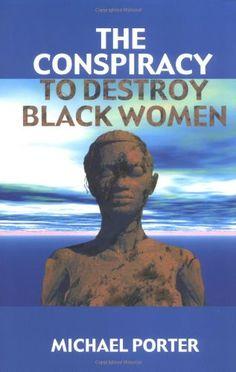 The Conspiracy to Destroy Black Women by Michael Porter http://smile.amazon.com/dp/0913543721/ref=cm_sw_r_pi_dp_p736wb19R8TX7
