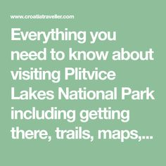 Everything you need to know about visiting Plitvice Lakes National Park including getting there, trails, maps, entrances, walkways, and tips
