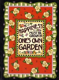 Happiness must be grown in one's own garden ♥