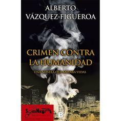 CRIMEN CONTRA LA HUMANIDAD Una novela que salvará vidas (ALBERTO VÁZQUEZ-FIGUEROA) http://somnegra.com/thriller/1821-crimen-contra-la-humanidad-una-novela-que-salvará-vidas-alberto-vázquez-figueroa.html