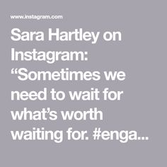 "Sara Hartley on Instagram: ""Sometimes we need to wait for what's worth waiting for. #engagement #engagementring #engaged"""