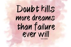 """Doubt kills more dreams than failure ever will."" Karim Seddiki"