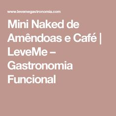Mini Naked de Amêndoas e Café | LeveMe – Gastronomia Funcional