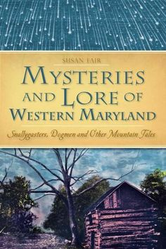 Mysteries and Lore of Western Maryland: Snallygasters, Dogmen and Other Mountain Tales