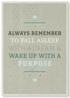 """Always remember to fall asleep with a dream and wake up with a purpose""- Patsy Clairmont quote"