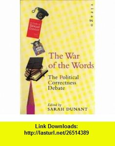 THE WAR OF THE WORDS POLITICALLY CORRECT DEBATE (9781853818349) SARAH DUNANT , ISBN-10: 1853818348  , ISBN-13: 978-1853818349 ,  , tutorials , pdf , ebook , torrent , downloads , rapidshare , filesonic , hotfile , megaupload , fileserve