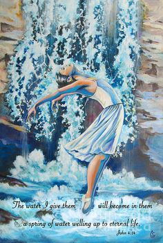 The water I give them will become in them a spring of water welling up to eternal life. John 4:14