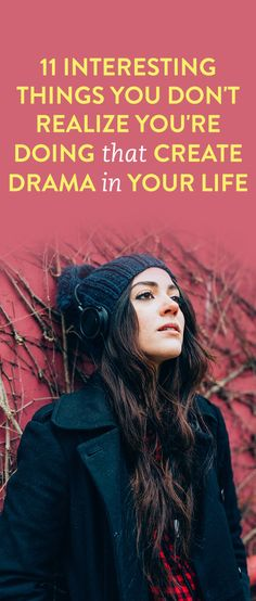 11 Interesting Things You Don't Realize You're Doing That Create Drama In Your Life