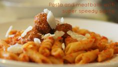 Pic of pasta and meatballs with super speedy sauce