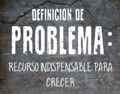 Definición de Problema: Recurso indispensable para crecer.  Lo haz pensado? Para reflexionar. Foto Vía Chamalu
