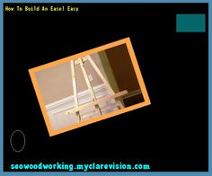 How To Build An Easel Easy 091111 - Woodworking Plans and Projects!
