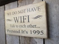 Primitive Wood Sign We Do Not Have WIFI Talk to each Other Pretend Its 1995 Cabin Rustic Get away Decor lake house decor Patio deck Primitive Wood Signs, Wooden Signs, Wood Signs Sayings, Diy Signs, Funny Signs, Wood Crafts, Diy And Crafts, Wood Projects, Projects To Try