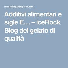 Additivi alimentari e sigle E… – iceRock Blog del gelato di qualità