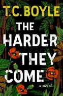 The Harder They Come by T. Coraghessan Boyle. Set in contemporary Northern California, The Harder They Come explores the volatile connections between three damaged people--an aging ex-Marine and Vietnam veteran, his psychologically unstable son, and the son's paranoid, much-older lover--as they careen toward an explosive confrontation.