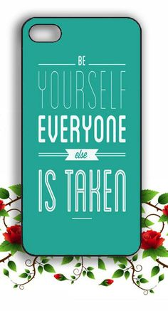 Be Yourself, Everyone Else Is Taken Phone Case