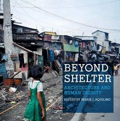 Beyond shelter : architecture and human dignity / edited by Marie J. Aquilino.-- New York : Metropolis Books, 2011