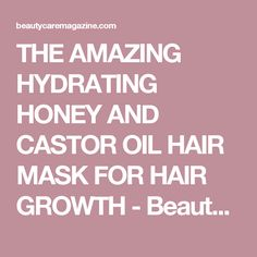 THE AMAZING HYDRATING HONEY AND CASTOR OIL HAIR MASK FOR HAIR GROWTH - Beauty Care Magazine