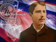 On July 3, 1895, Henrico Police Officer John Yarbrough was shot during an attempted apprehension of a larceny suspect. He eventually died of his wounds on July 6, 1895, and he left his wife and three small children.