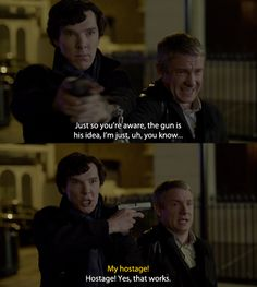 The best thing about this is that John is completely comfortable with Sherlock holding a gun to his head.