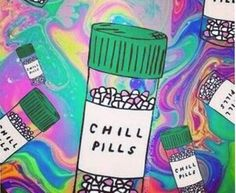 When my parents would tell me to take a chill pill
