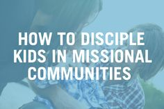 How to Disciple Kids in Missional Communities -- Part One