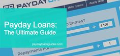 As it says - the ultimate guide to payday loans