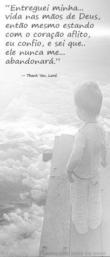 """""""Entreguei minha vida nas mãos de Deus, então mesmo estando com o coração aflito, eu confio, e sei que ele nunca me abandonará."""" — Thank You, Lord."""