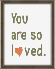 You are so loved.  This print is from Quotes for Kids -  Quotes for Kids is a set of twelve matching 8X10, ready to frame and hang wall art prints for children. Perfect for a boy's or girl's bedroom. Colors: teal, coral, avocado, beige, and brown. Click the picture for more info. Inspirational Quotes For Kids, Motivational Quotes, Framed Wall Art, Wall Art Prints, Teal Coral, Bedroom Colors, Art For Kids, Boy Or Girl, Avocado